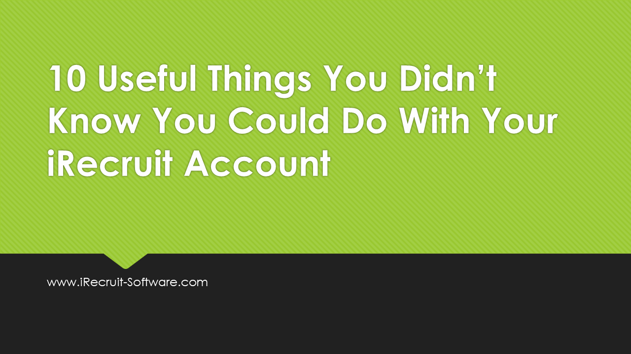 10 Useful Things You Didn't Know You Could Do In iRecruit