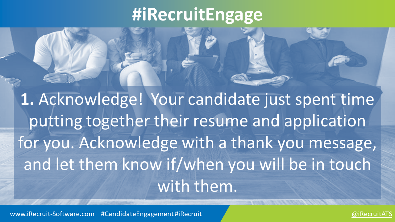 1. Acknowledge!  Your candidate just spent time putting together their resume and application for you. Acknowledge with a thank you message, and let them know if/when you will be in touch with them.