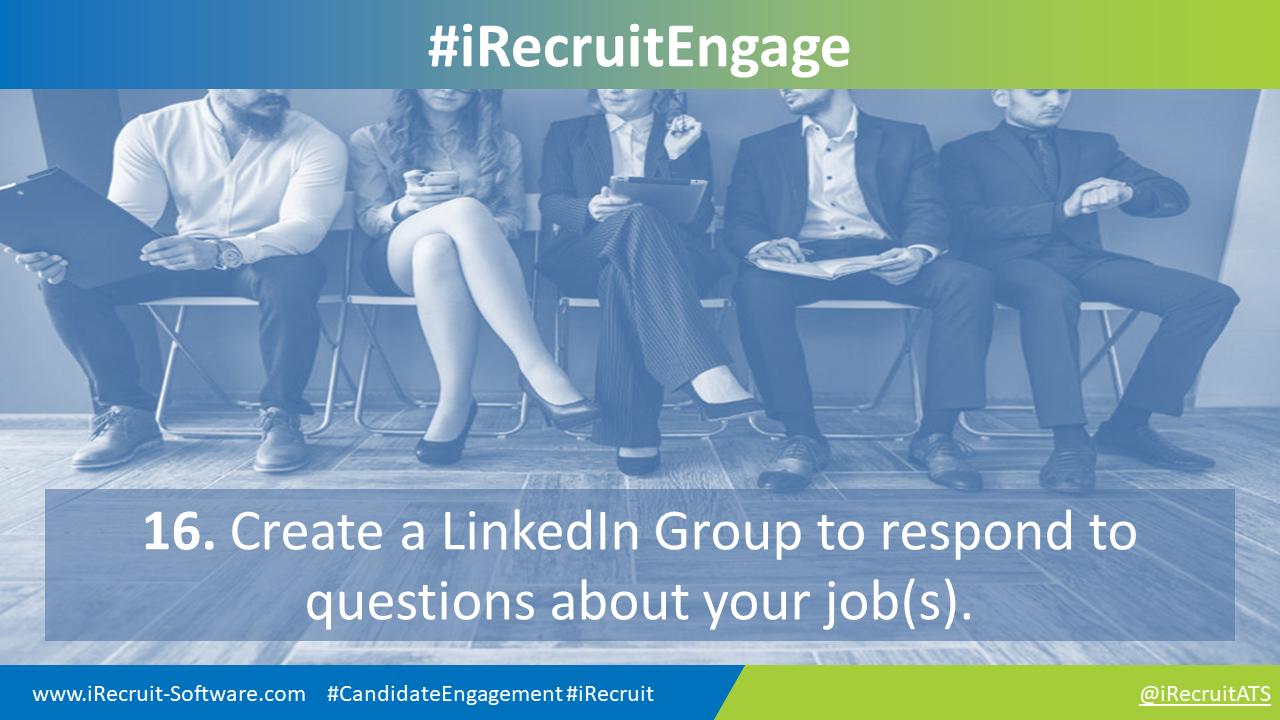 16. Create a LinkedIn Group to respond to questions about your job(s).
