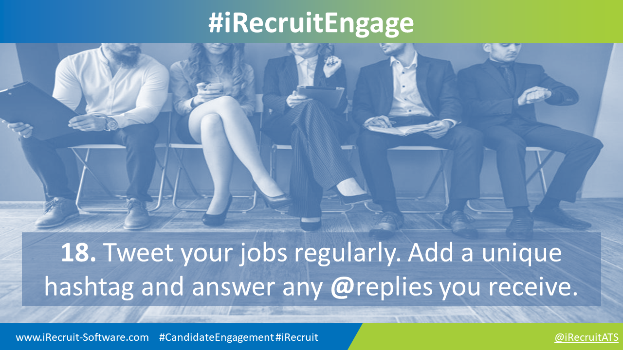 18. Tweet your jobs regularly. Add a unique hashtag and answer any @replies you receive.