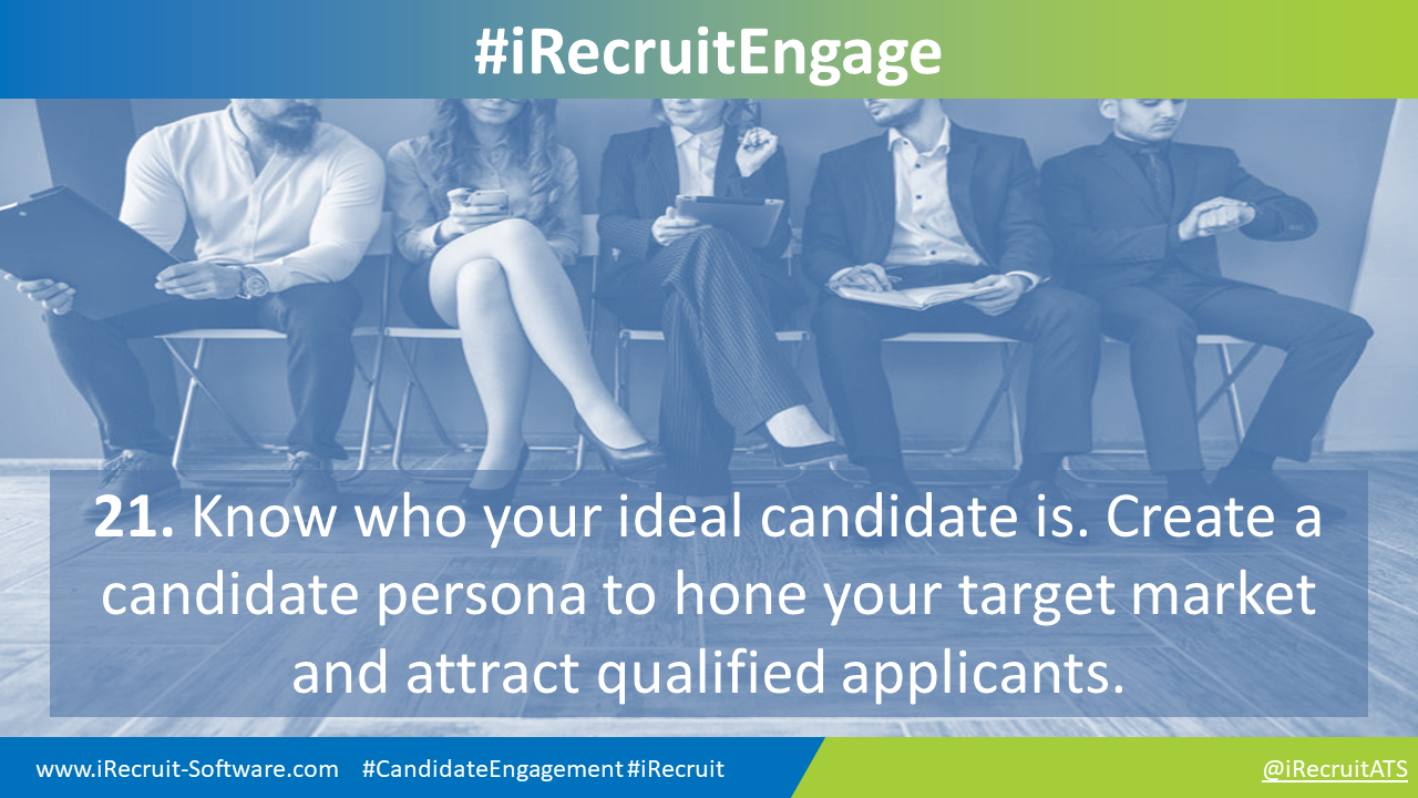 21. Know who your ideal candidate is. Create a candidate persona to hone your target market and attract qualified applicants.