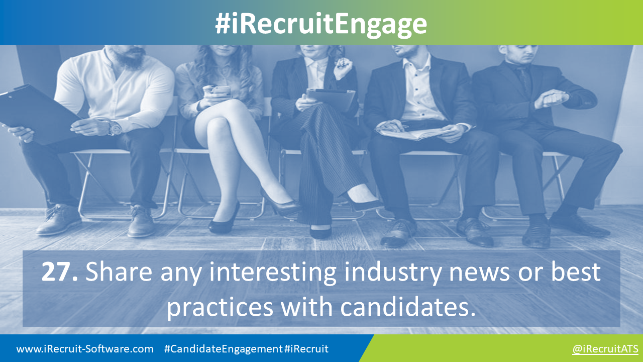 27. Share any interesting industry news or best practices with candidates.