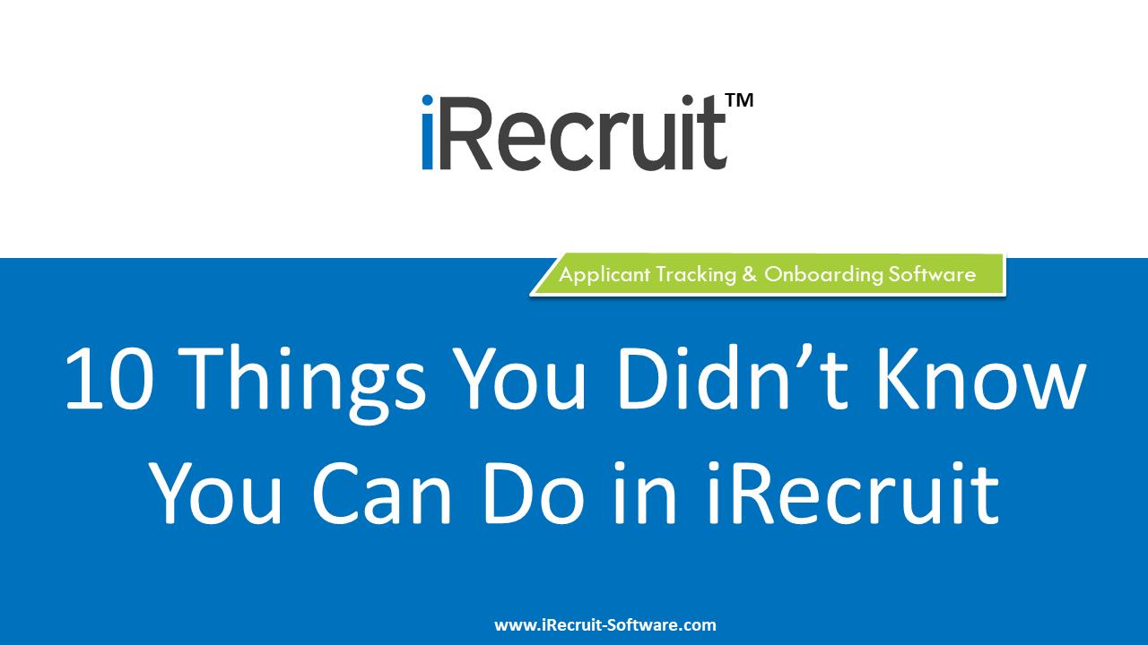 Ten Things You Can Do in iRecruit