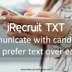 iRecruit TXT Benefits Communicate with candidates who prefer text over email