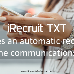iRecruit TXT Benefits Creates an automatic record of the communications