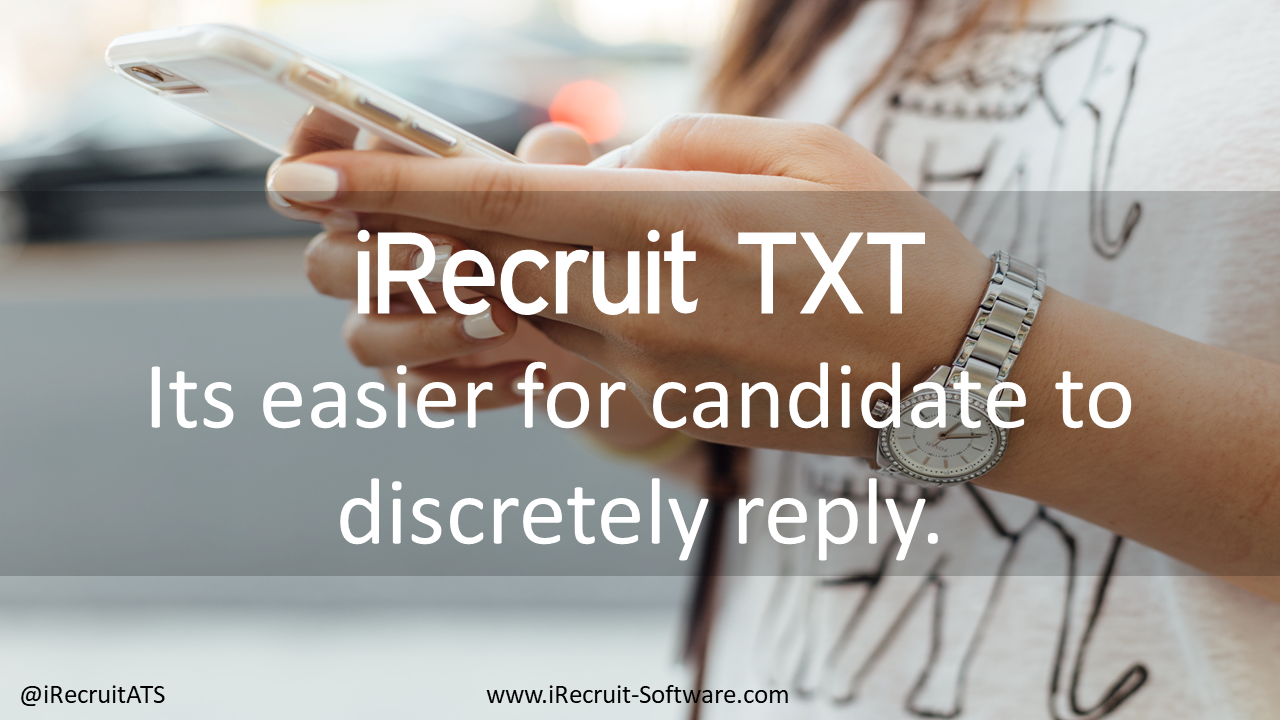 iRecruit TXT Benefits Its easier for candidate to discretely reply