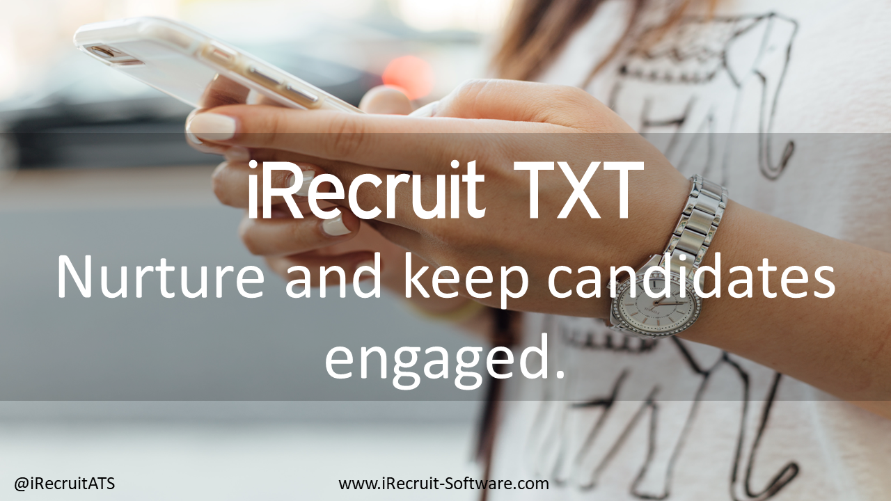 iRecruit TXT Benefits Nurture and keep candidates engaged