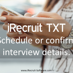 iRecruit TXT Benefits Schedule or confirm interview details