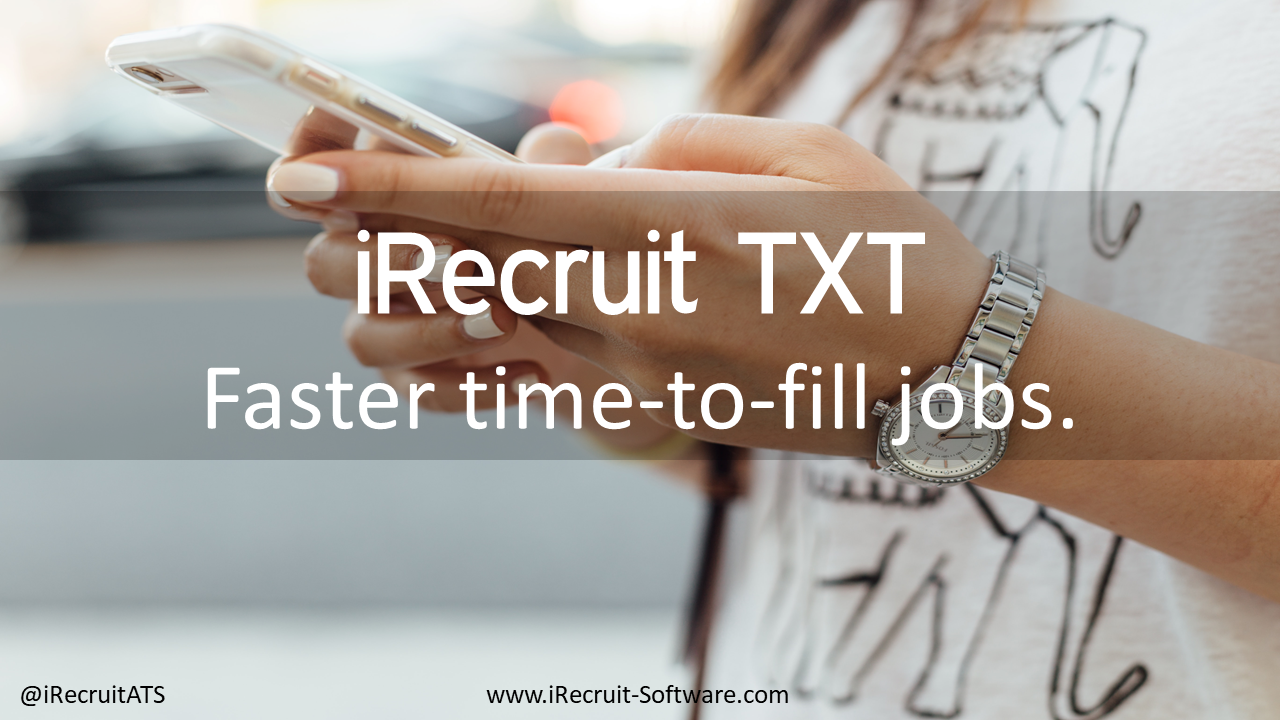 iRecruit TXT Faster time-to-fill jobs