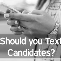 Should You Text Job Applicants - Candidates