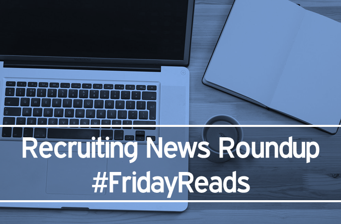 Recruiting News Roundup Friday Reads